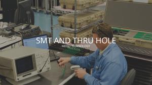 SMT, Thru Hole, and Mixed Technology