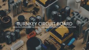 Turnkey Circuit Board Manufacturing